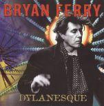 "Bryan Ferry ""Dylanesque"" (EMI)"